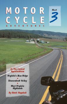 Book 3: Motorcycle Adventures in the Central Appalachians –  Virginia's Blue Ridge, Shenandoah Valley, West Virginia Highlands